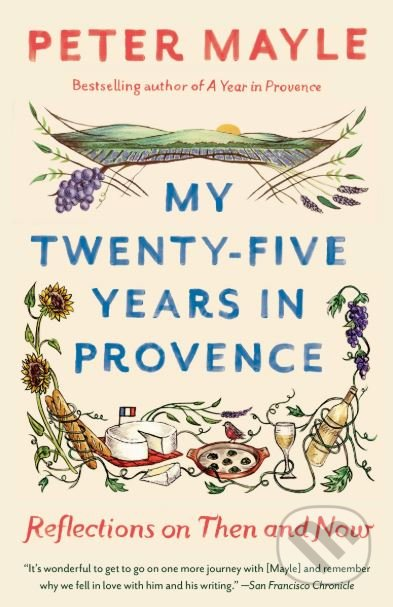My Twenty-Five Years in Provence - Peter Mayle