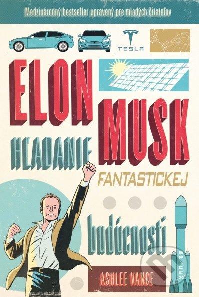 8ac00bd324ebb Kniha: Elon Musk - hľadanie fantastickej budúcnosti (Ashlee Vance ...