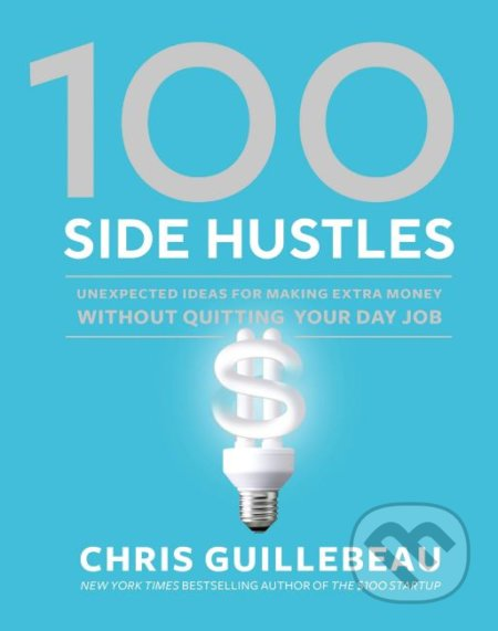 100 Side Hustles - Chris Guillebeau