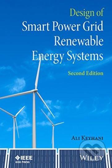 Design of Smart Power Grid Renewable Energy Systems - Ali Keyhani