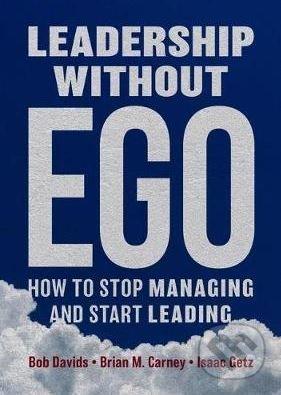 Leadership without Ego - Bob Davids, Brian M. Carney, Isaac Getz