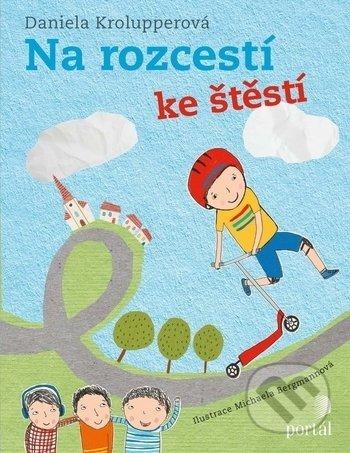 Na rozcestí ke štěstí - Daniela Krolupperová, Michaela Bergmannová (ilustrátor)