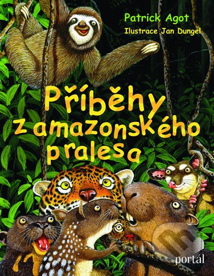 Příběhy z amazonského pralesa - Patrik Agot, Jan Dungel (Ilustrácie)