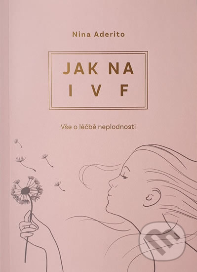 Jak na IVF - Vše o léčbě neplodnosti - Nina Aderito