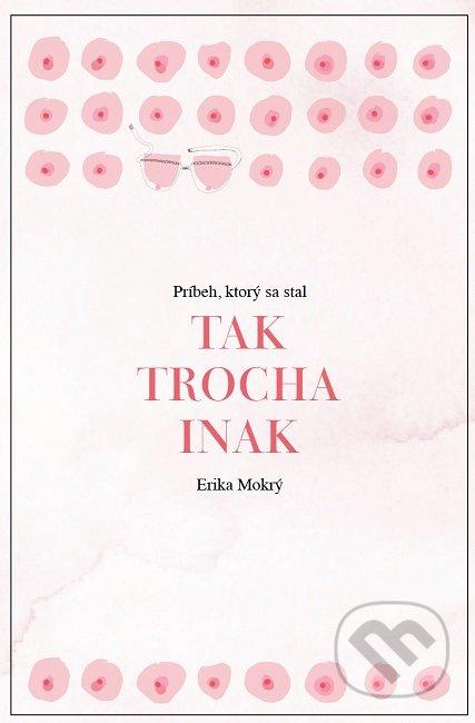 8e1fb2d26 Kniha: Tak trocha inak (Erika Mokrý)   Martinus