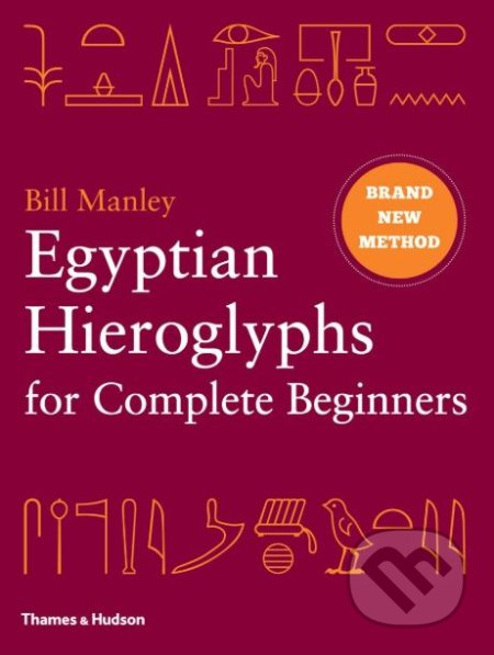 Egyptian Hieroglyphs for Complete Beginners - Bill Manley