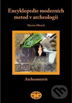 Encyklopedie moderních metod v archeologii - Martin Hložek