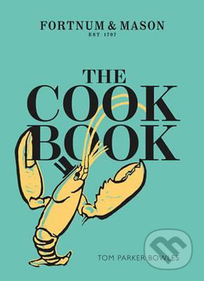 The Cook Book: Fortnum & Mason - Tom Parker Bowles