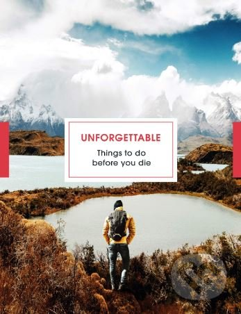 Unforgettable Things to do Before you Die - Clare Jones, Steve Watkins