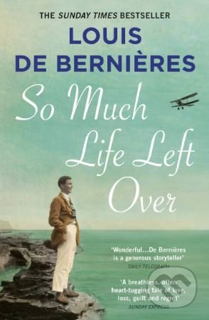 So Much Life Left Over - Louis de Bernières