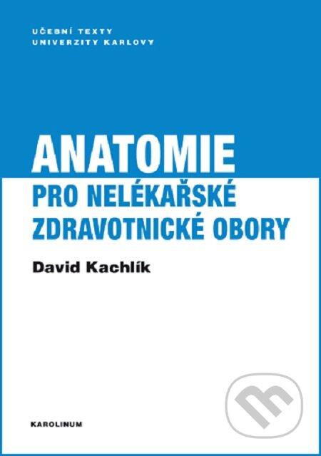 Anatomie pro nelékařské zdravotnické obory - David Kachlík