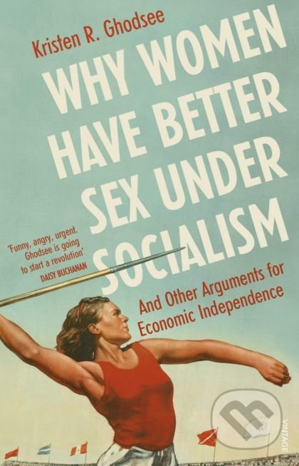 Why Women Have Better Sex Under Socialism - Kristen R. Ghodsee