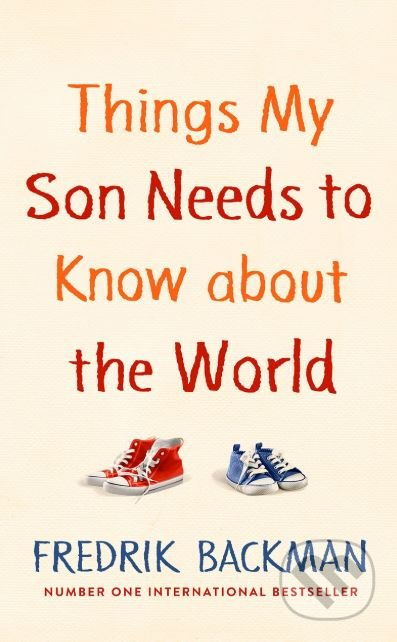 Things My Son Needs to Know About The World - Fredrik Backman