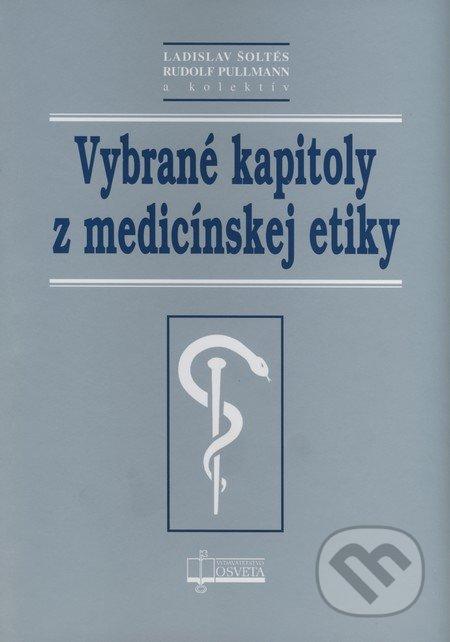 Vybrané kapitoly z medicínskej etiky - Ladislav Šoltés, Rudolf Pullmann a kol.