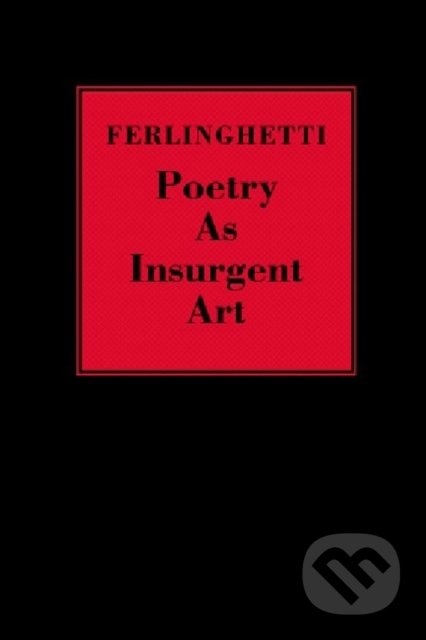 Poetry as Insurgent Art - Lawrence Ferlinghetti