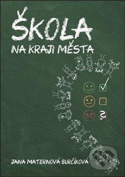 Škola na okraji města - Jana Maternová Burčíková