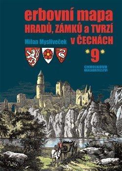 Erbovní mapa hradů, zámků a tvrzí v Čechách 9 - Milan Mysliveček