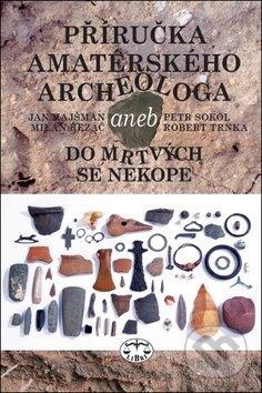 Příručka amatérského archeologa - Jan Hajšman, Milan Řezáč, Petr Sokol