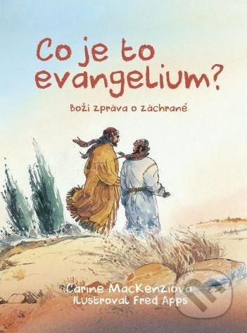 Co je to evangelium? - Carine MacKenzi, Fred Apps (ilustrácie)