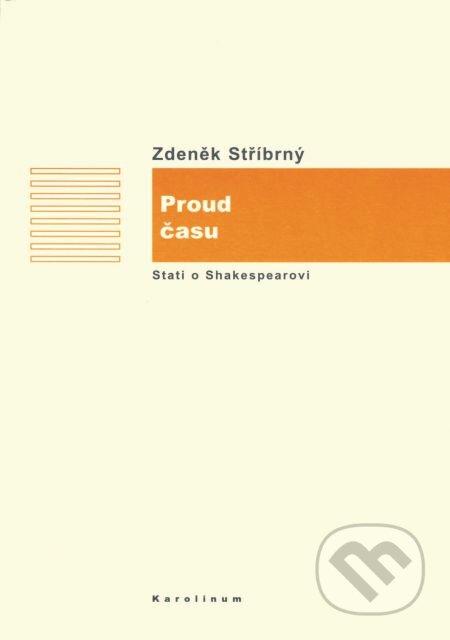Proud času. (Stati o Shakespearovi v rámci anglické literatury) - Zdeněk Stříbrný
