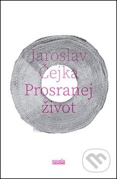 Prosranej život - Jaroslav Čejka