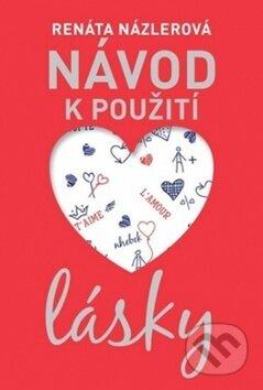 Návod k použití lásky - Renáta Názlerová