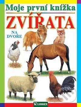 Moje první knížka: Zvířata na dvoře - Librex
