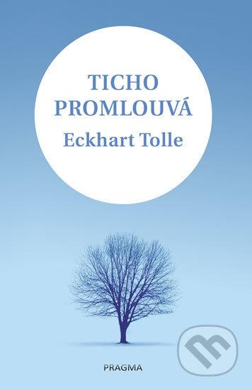 Ticho promlouvá - Eckhart Tolle