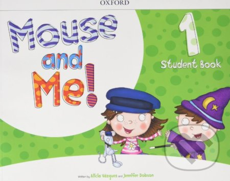 Mouse and Me! 1: Student Book - Alicia Vázques, Jennifer Dobson