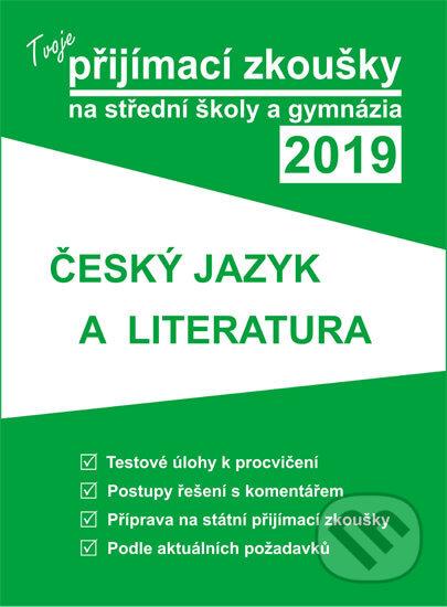 Tvoje přijímací zkoušky 2019 na střední školy a gymnázia: ČESKÝ JAZYK A LITERATURA -