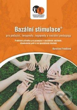 Bazální stimulace pro ošetřující, terapeuty, logopedy a speciální pedagogy - Karolína Maloň - Friedlová