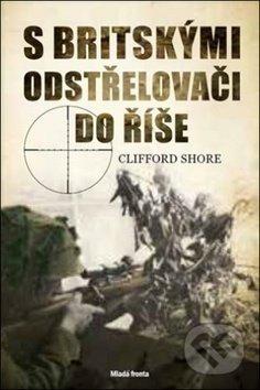 S britskými odstřelovači do Říše - Shore Clifford