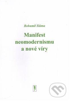Manifest neomodernismu a nové víry - Bohumil Sláma