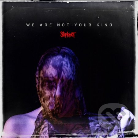 Slipknot: We Are Not Your Kind - Slipknot