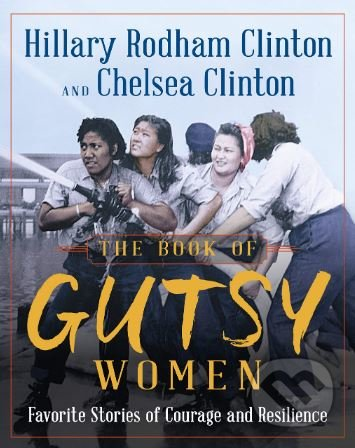 The Book of Gutsy Women - Hillary Rodham Clinton, Chelsea Clinton
