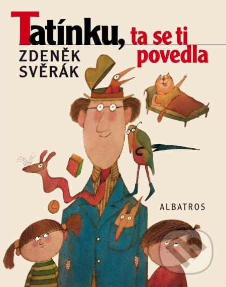 Tatínku, ta se ti povedla - Zdeněk Svěrák, Adolf Born (ilustrácie)