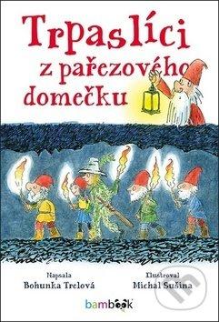 Trpaslíci z pařezového domečku - Bohunka Trelová, Michal Sušina