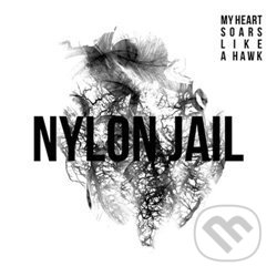 Nylon Jail: My Heart Soars Like LPA Hawk - Nylon Jail