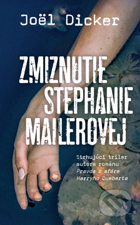 Zmiznutie Stephanie Mailerovej - Joël Dicker