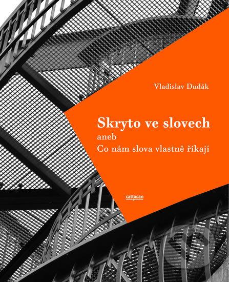 Skryto ve slovech aneb Co nám slova vlastně říkají - Vladislav Dudák