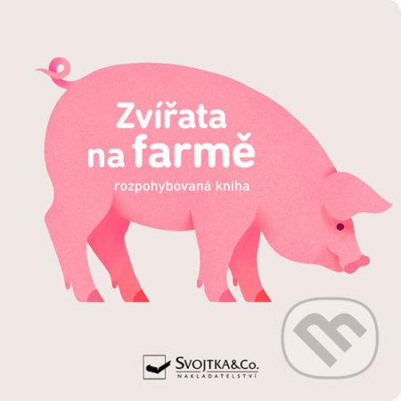 Zvířata na farmě - rozpohybovaná kniha - Svojtka&Co.
