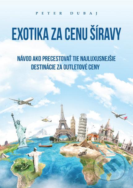 Exotika za cenu Šíravy - Peter Dubaj