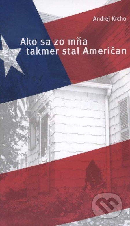 Ako sa zo mňa takmer stal Američan - Andrej Krcho