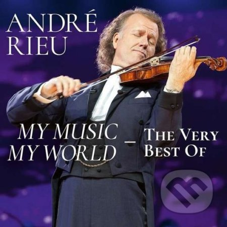 Andre Rieu: My Music, My World - The Very Best Of - Andre Rieu