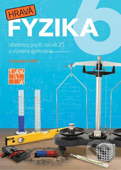 Hravá fyzika 6 - učebnice - nová řada - Taktik