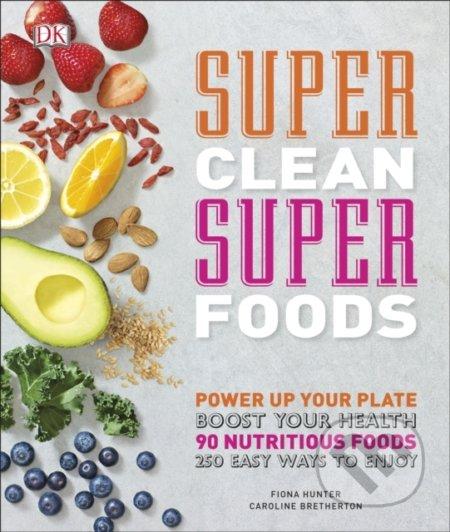 Super Clean Super Foods - Caroline Bretherton, Fiona Hunter