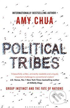 Political Tribes : Group Instinct and the Fate of Nations - Amy Chua