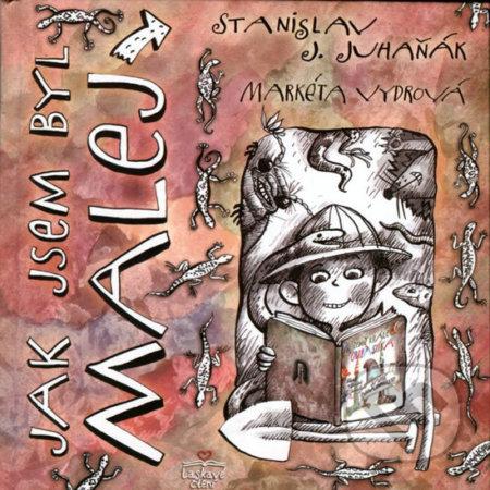 Jak jsem byl malej - Stanislav J. Juhaňák, Markéta Vydrová (ilustrácie)