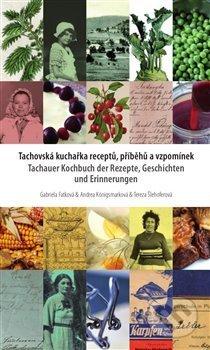 Tachovská kuchařka receptů, příběhů a vzpomínek - Gabriela Fatková