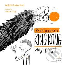 Proč nehraje King Kong ping pong - Miloš Kratochvíl, Milan Starý (ilustrátor)